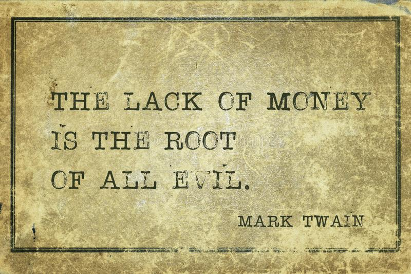 Lack of money Twain. The lack of money is the root of all evil - famous American writer Mark Twain quote printed on grunge vintage cardboard royalty free illustration