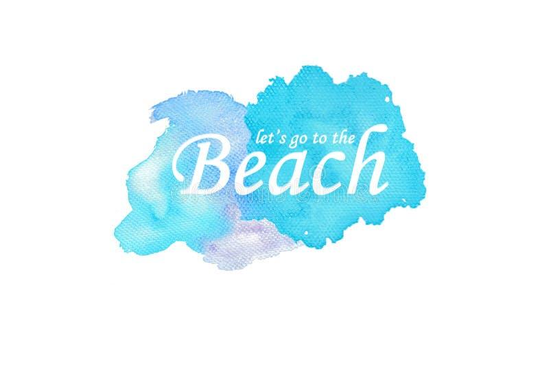 Laissez le ` s aller au texte de plage avec le fond d'aquarelle image libre de droits