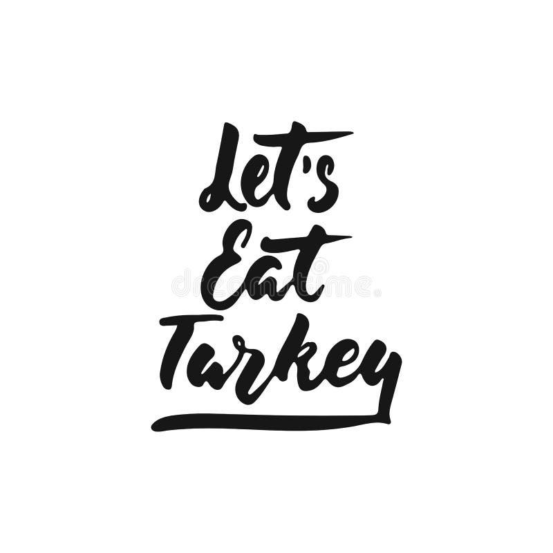Laissez le ` s manger la dinde - expression tirée par la main de lettrage de Thanksgiving de saisons d'automne d'isolement sur le illustration stock