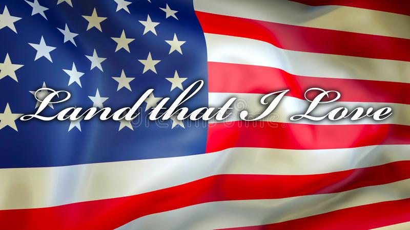 Land That I Love on a USA flag background, 3D rendering. United States of America flag waving in the wind. Proud American Flag stock illustration