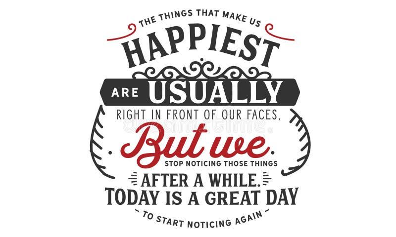 Las cosas que nos hacen los más felices están generalmente a la derecha delante de nuestra cara libre illustration