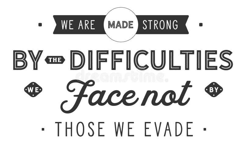 Las dificultades nos hacemos fuertes que hacemos frente no por ésos evadimos ilustración del vector