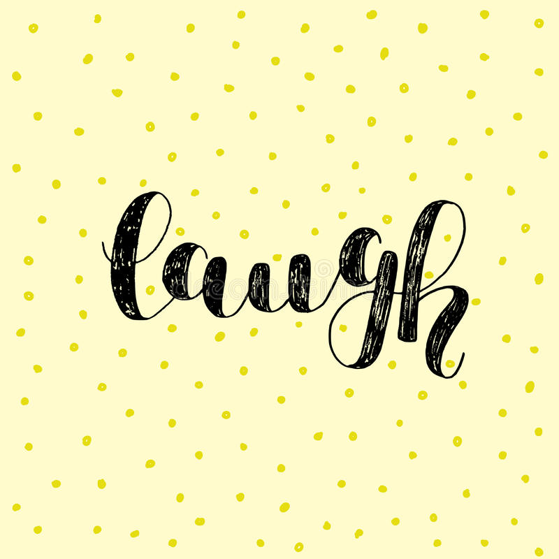 Laugh. Brush lettering. Laugh. Brush hand lettering. Inspiring quote. Motivating modern calligraphy. Can be used for photo overlays, posters, holiday clothes royalty free illustration