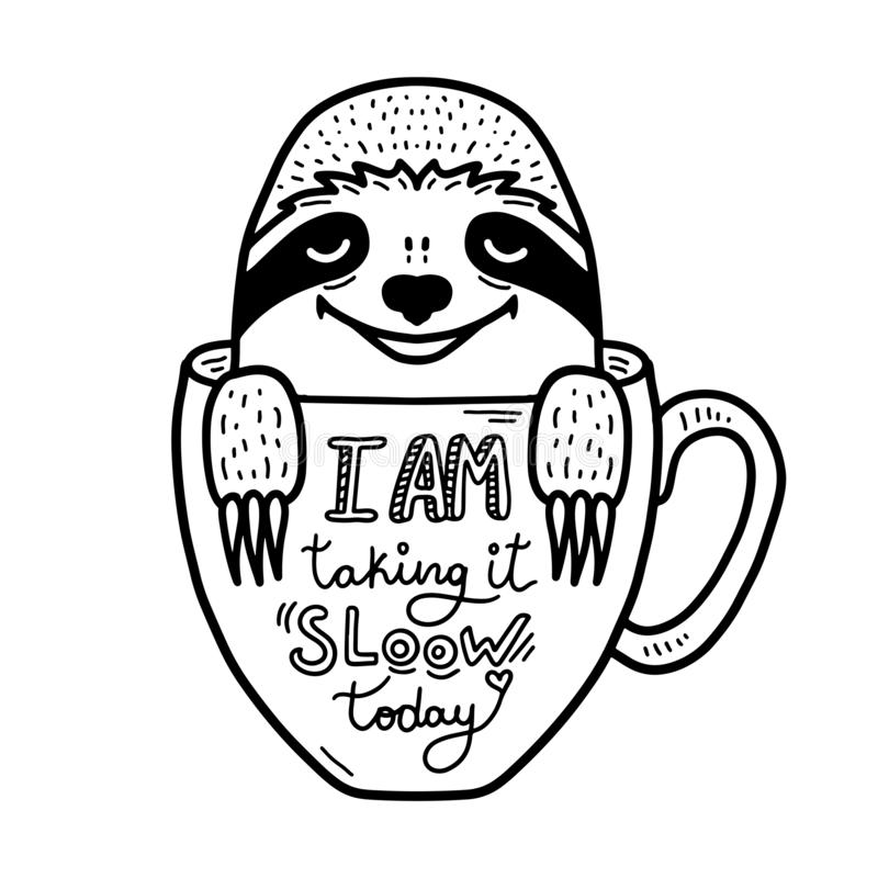 Lazy hand drawn sloth face inside a coffee cup. Lettering quote - I am taking it slow today. Hand drawn, doodle style. Cute funny vector illustration. Black stock illustration