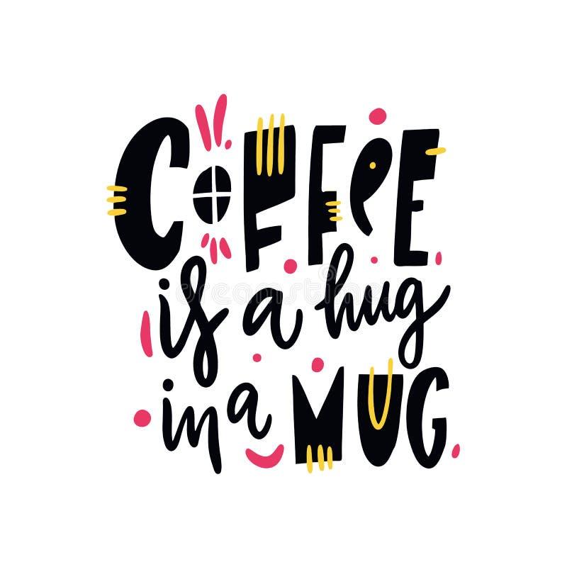 Le café est une étreinte dans une tasse Vecteur tiré par la main marquant avec des lettres la citation D'isolement sur le fond bl illustration stock