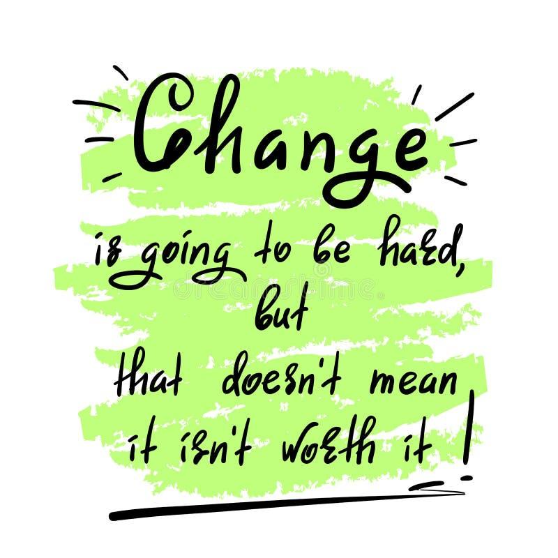 Le changement va être ce de doesn du ` t moyen dur, mais il le ` t d'isn en valeur lui - citation de motivation manuscrite illustration libre de droits