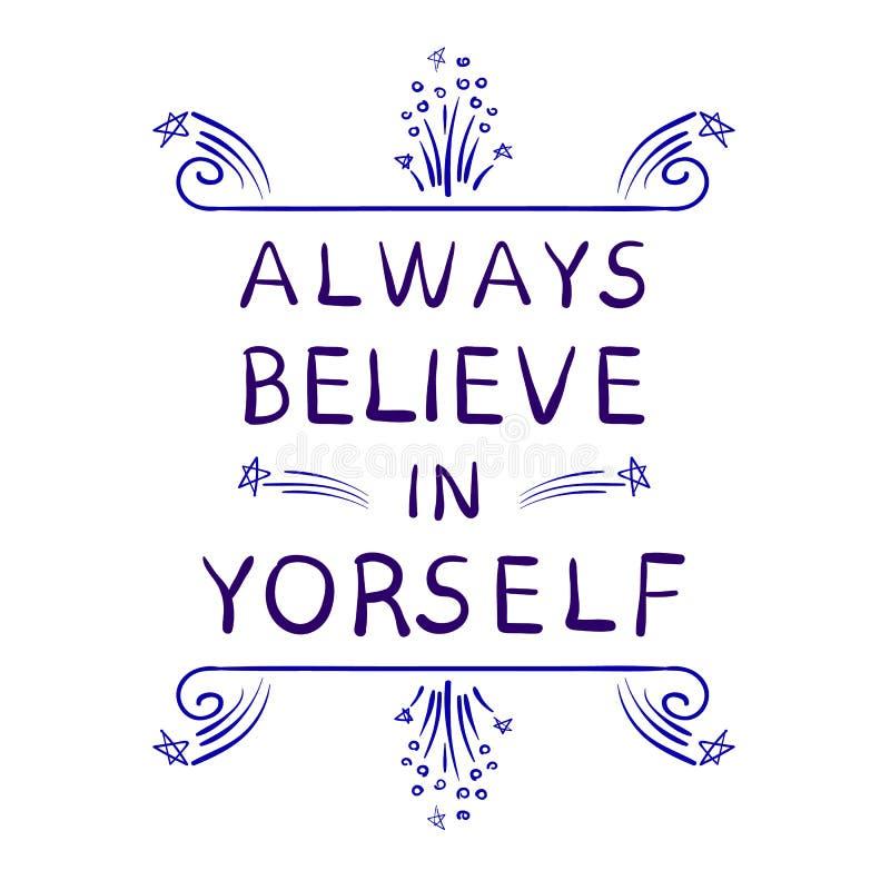 Le ` croient toujours en vous-même des mots de ` avec les éléments calligraphiques tirés par la main de conception Lettres manusc illustration libre de droits