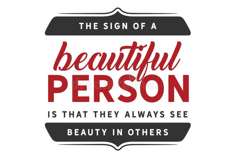 Le signe d'une belle personne est qu'ils voient toujours la beauté dans d'autres illustration de vecteur