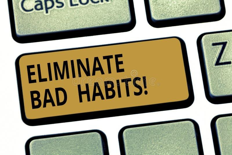 Le texte d'écriture de Word éliminent des mauvaises habitudes Concept d'affaires pour pour arrêter un mauvais, un comportement ou images libres de droits