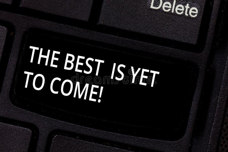 Le texte d'écriture le meilleur est de venir encore Concept signifiant l'attente pour un meilleur clavier de motivation d'inspira image stock