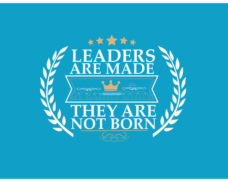 how leaders are made They say leaders are made this is the greatest delusion ever concocted by man any leader who is worth his salt is a born leader society presents circumstances that enable one to be fashioned or.