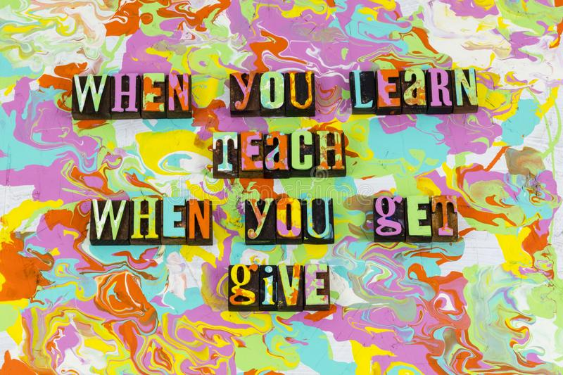 Learn teach receive give help. Letterpress typography quote learning teaching teacher karma education school kindness charity life living share stock photos