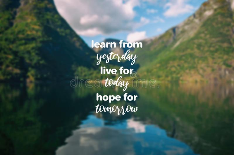 Learn from yesterday, live for today, hope for tomorrow royalty free stock photo