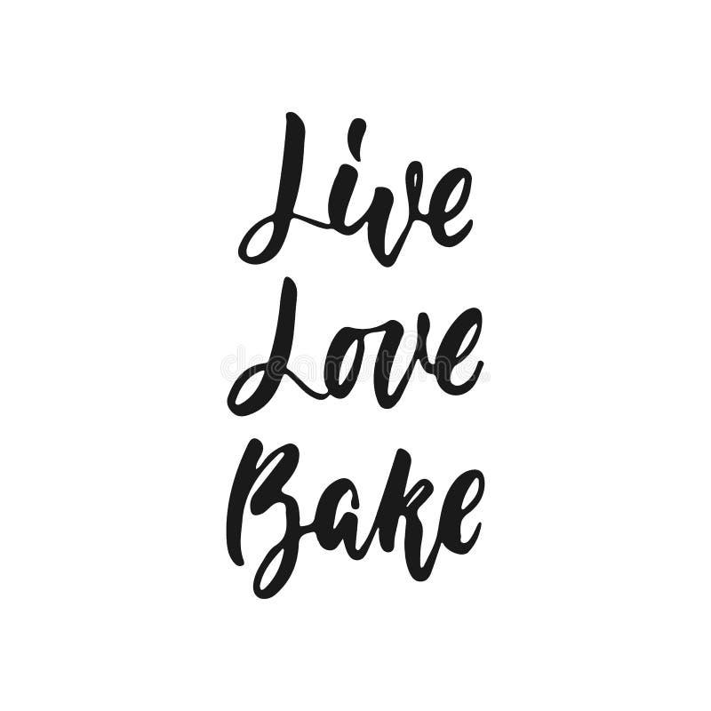 Leben Sie, lieben Sie, backen Sie - Handgezogene positive beschriftende Phrase über die Küche, die auf dem weißen Hintergrund lok vektor abbildung