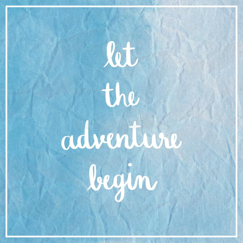 Let the adventure begin on blue crumpled paper. Let the adventure begin Hand Lettering. Inspirational quote on blue crumpled paper stock illustration