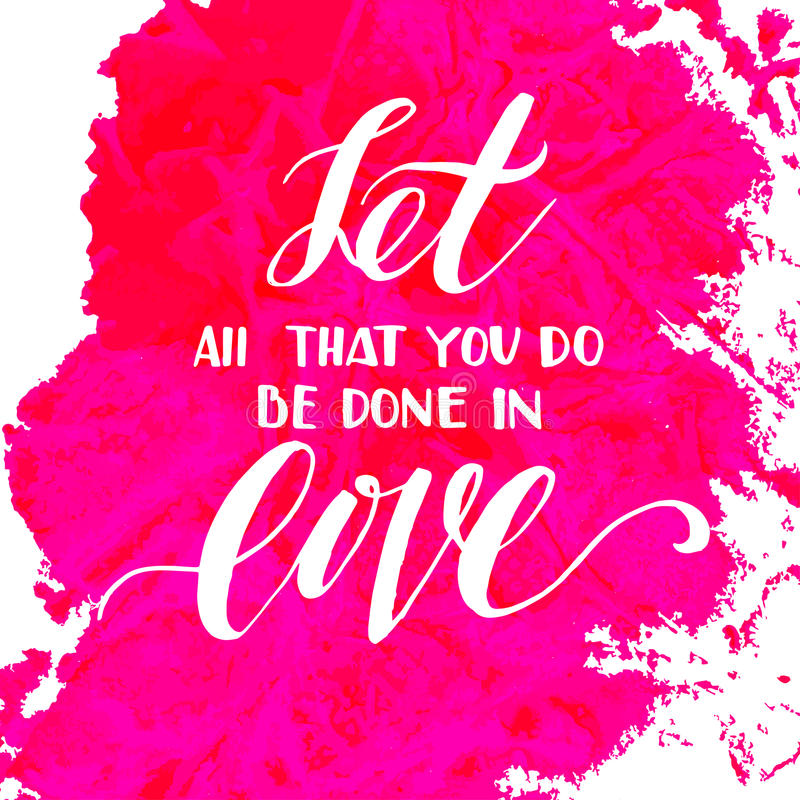 Let all that you do be done in love. royalty free illustration