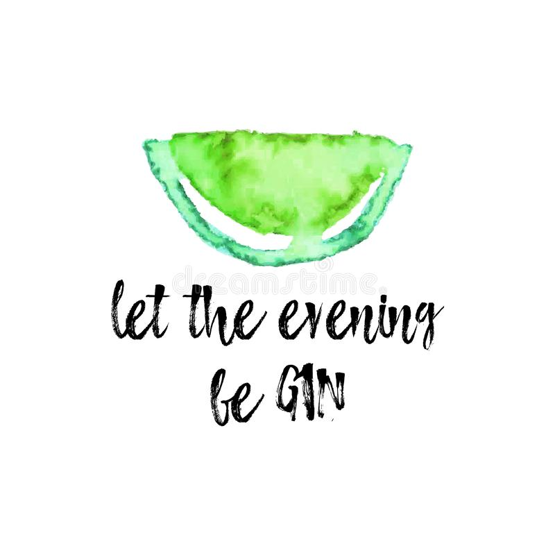 Let The Evening Be GIN phrase with Watercolor Lime fruit on white background. royalty free illustration