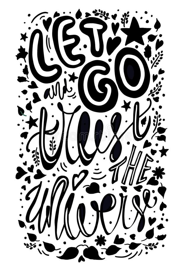 Let go and trust the universe vector illustration. inspirational quote. calligraphy typography poster. black and white inking, let. Monochrome let go and trust royalty free illustration