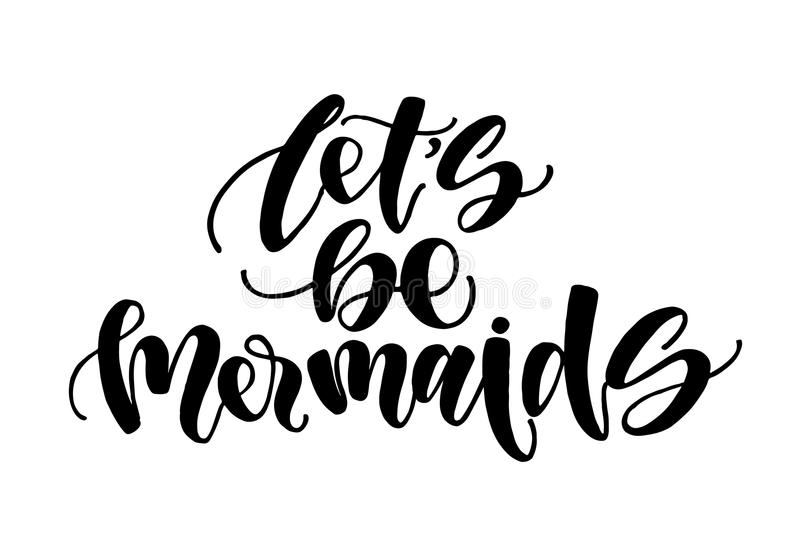 Let`s be mermaids. Inspirational quote about summer. Modern calligraphy phrase with hand drawn mermaid`s tail, seashells, sea st vector illustration