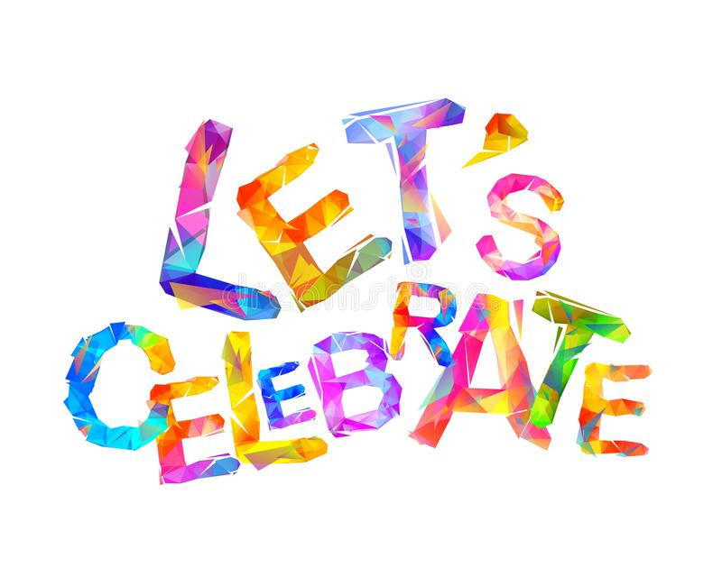 Let`s celebrate. Vector triangular letters stock illustration