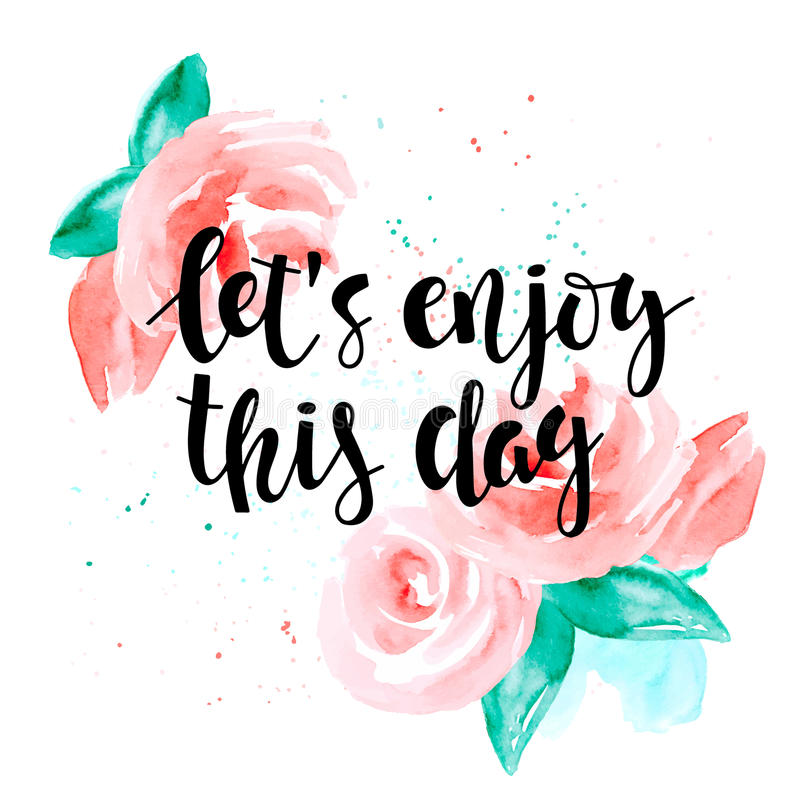 Let's enjoy this day - motivational quote and roses. stock illustration
