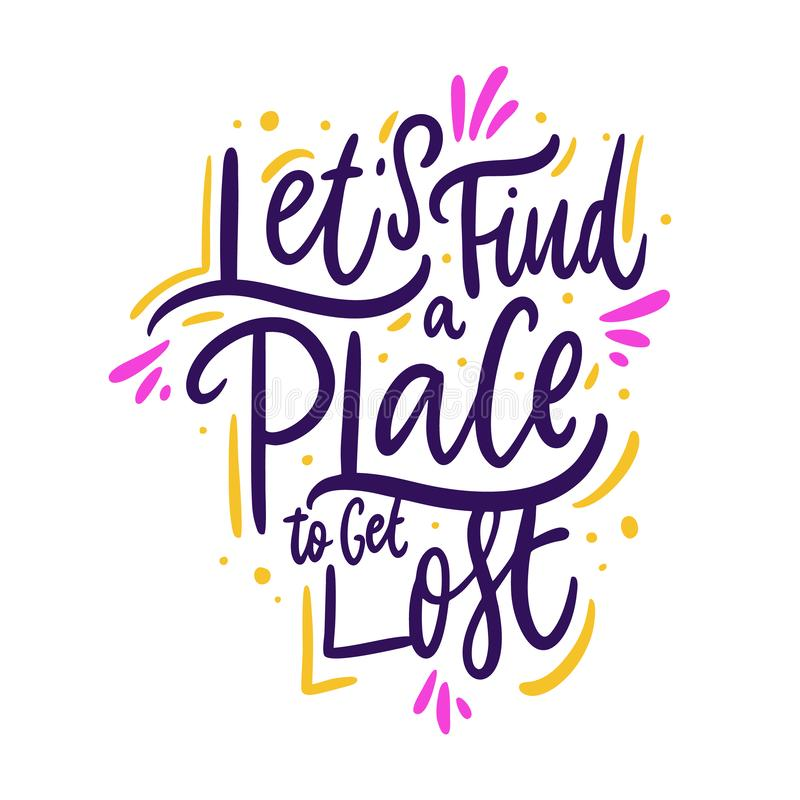 Let`s find a place to get lost. Hand drawn vector lettering. Motivational inspirational quote vector illustration