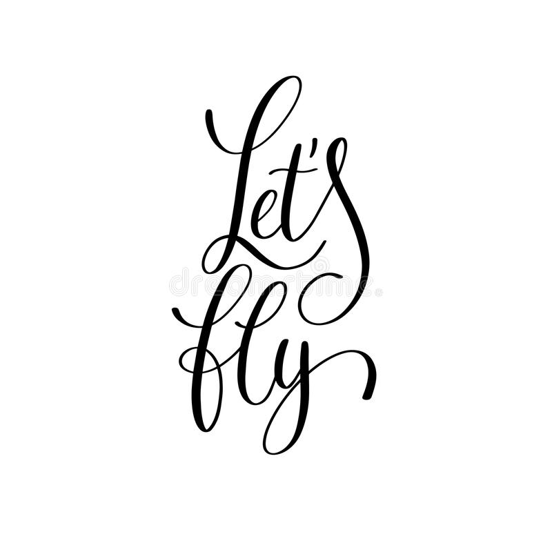 Let`s fly black and white hand written lettering. Phrase about love to valentines day design poster, greeting card, photo album, banner, calligraphy text vector stock illustration