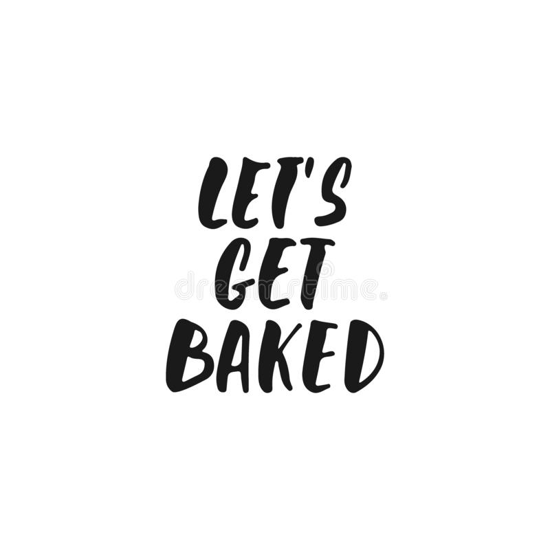 Let`s get baked - hand drawn positive lettering phrase about kitchen isolated on the white background. Fun brush ink. Vector quote for cooking banners, greeting royalty free illustration