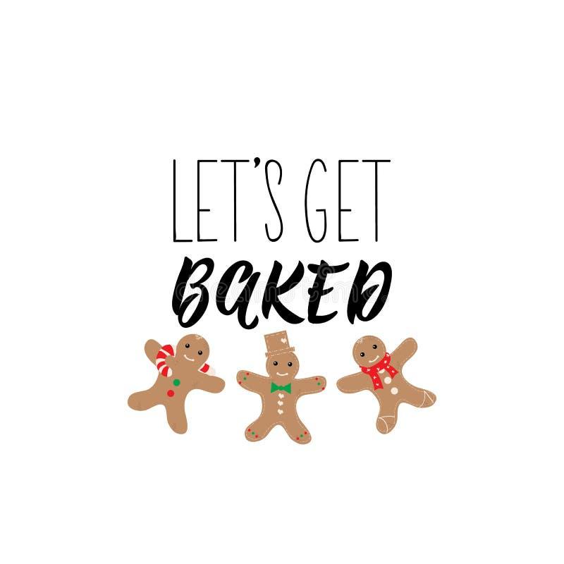 Let`s get baked. Lettering. calligraphy vector illustration. winter holiday design. Let`s get baked. Lettering. Hand drawn vector illustration. element for royalty free illustration
