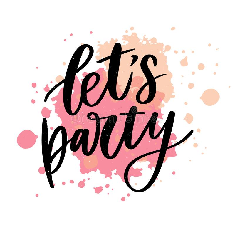 Let's party. Inspirational vector Hand drawn typography poster. T shirt calligraphic design. Quote, text, event, banner, background, card, decoration vector illustration