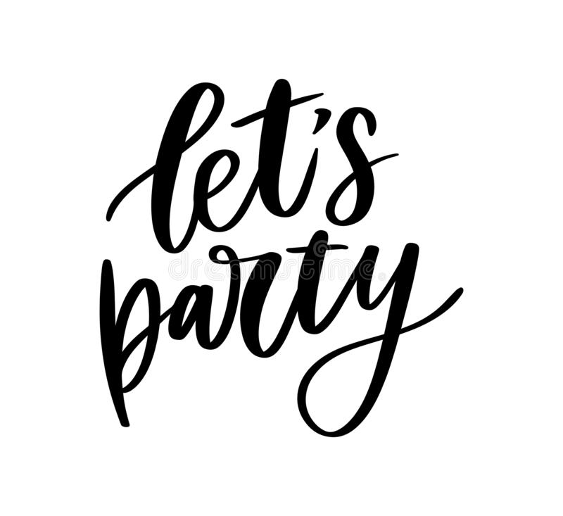 Let's party. Inspirational vector Hand drawn typography poster. T shirt calligraphic design. Quote, text, event, banner, background, card, decoration stock illustration