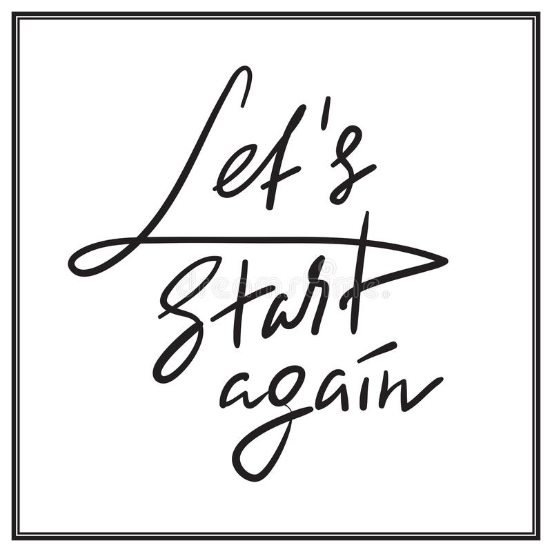 Let`s Start Again - emotional love quote. Hand drawn beautiful lettering. Print for inspirational poster, t-shirt, bag, cups, Valentines Day card, flyer royalty free illustration