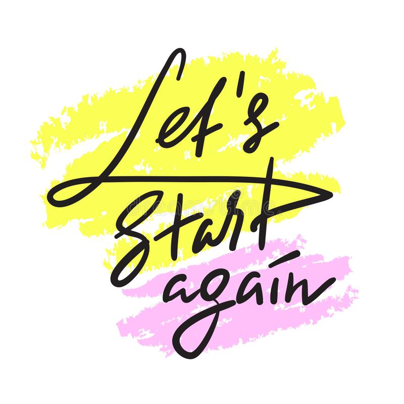 Let`s Start Again - emotional love quote. Hand drawn beautiful lettering. Print for inspirational poster royalty free illustration
