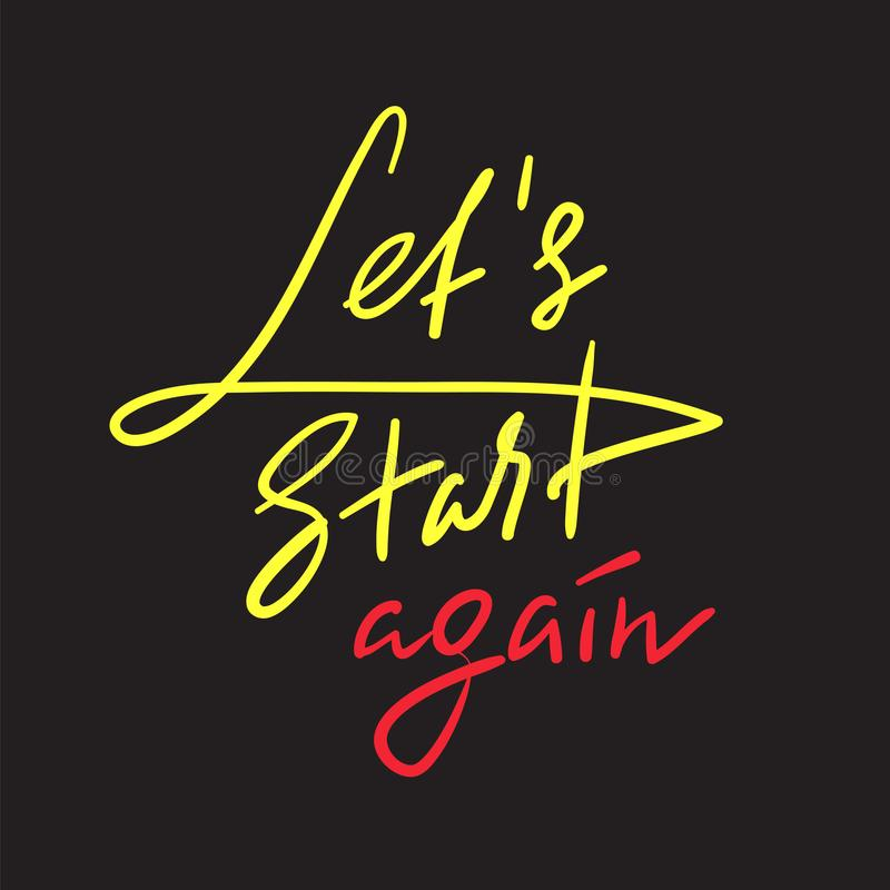 Let`s Start Again - emotional love quote. Hand drawn beautiful lettering. Print for inspirational poster, t-shirt, bag, cups,. Valentines Day card, flyer royalty free illustration