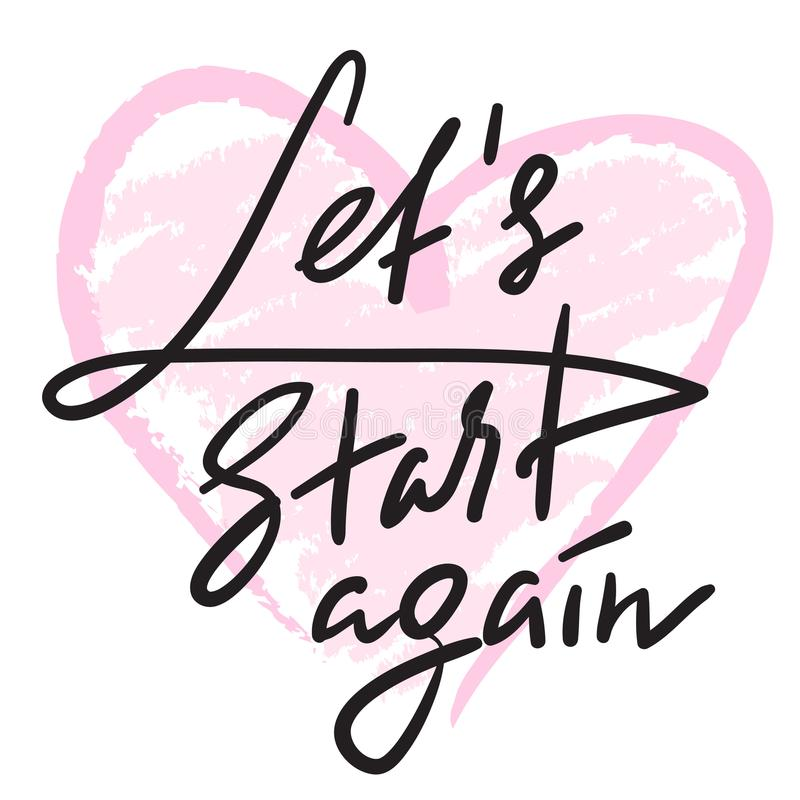 Let`s Start Again - emotional love quote. Hand drawn beautiful lettering. Print for inspirational poster, t-shirt, bag, cups, Vale. Ntines Day card, flyer vector illustration