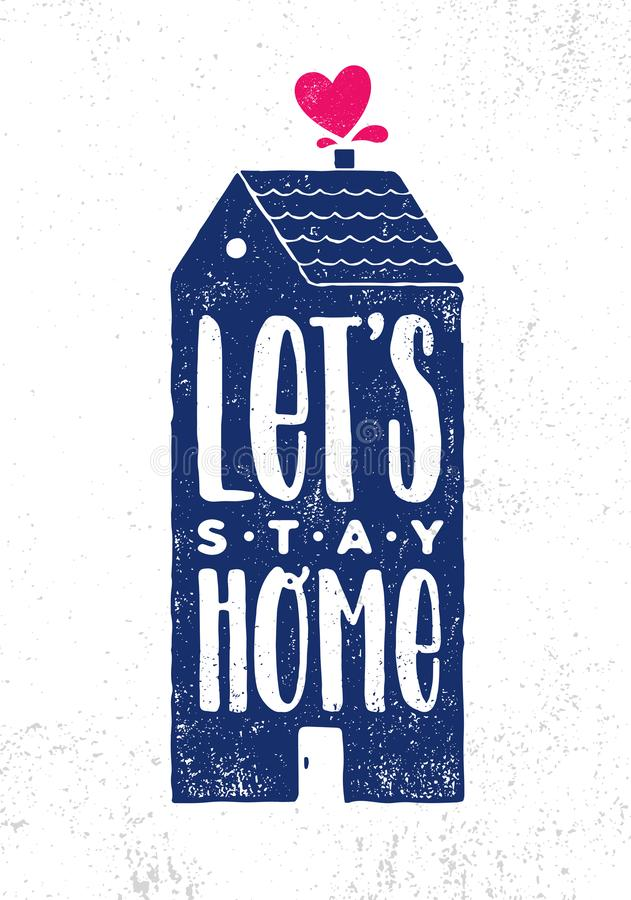 Let`s Stay Home. Cosy Inspiring Creative Motivation Quote Poster Template. Vector Typography Banner Design Concept. On Grunge Texture Rough Background vector illustration