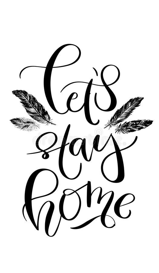 `Let`s stay home` - hand drawn lettering in modern calligraphy style. Boho art print with decorative feathers. royalty free illustration