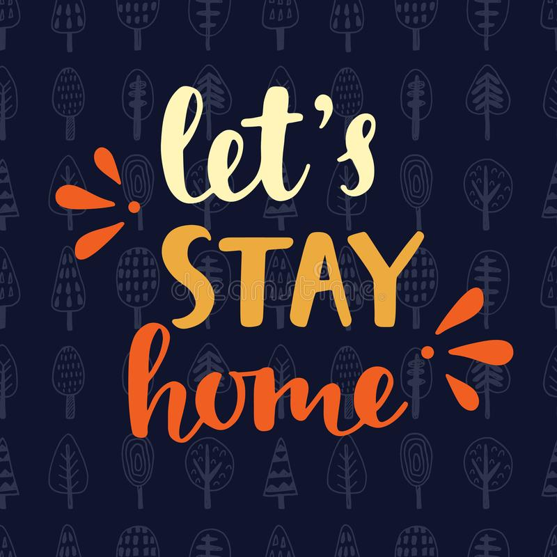 Let`s Stay Home. Handwritten brush lettering on scandinavian trees pattern texture royalty free illustration