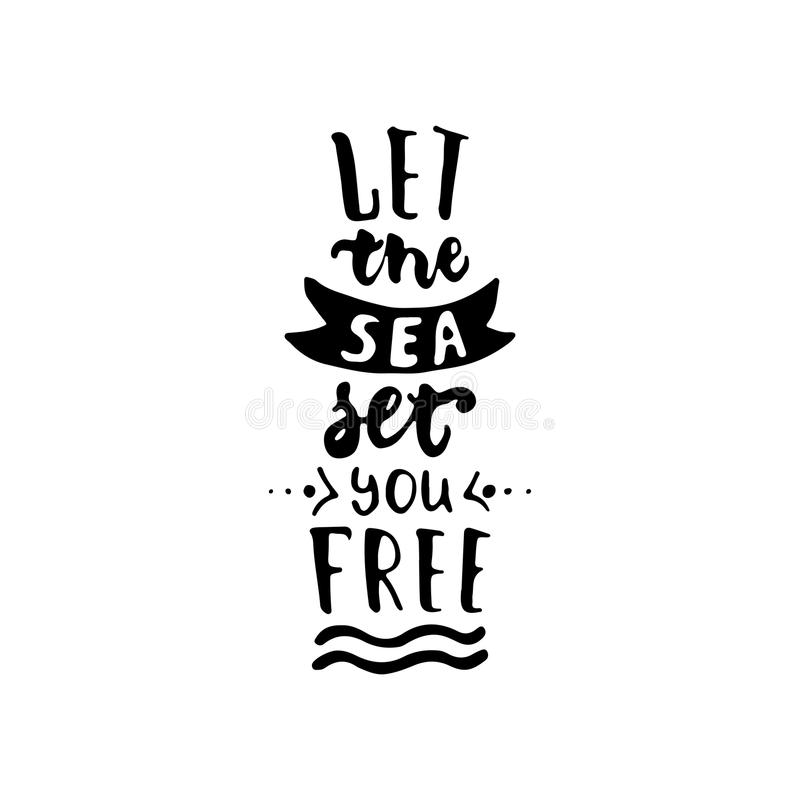 Let the sea set you free - hand drawn lettering quote on the white background. Fun brush ink inscription for vector illustration
