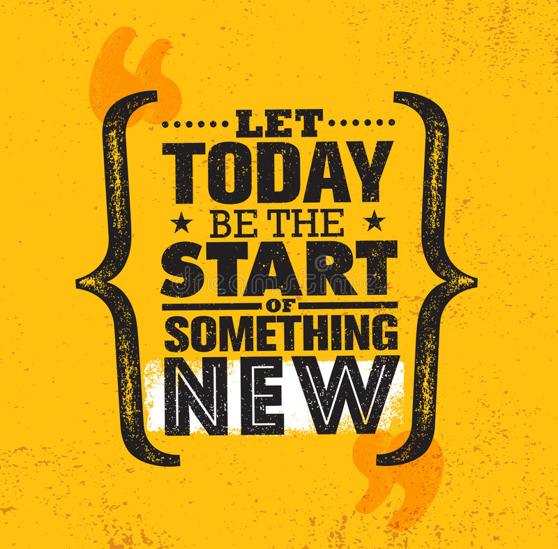 Let Today Be The Start Of Something New. Inspiring Creative Motivation Quote Poster Template. Vector Typography. Banner Design Concept On Grunge Texture Rough royalty free illustration