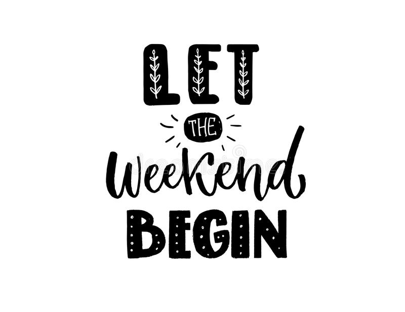 Let the weekend begin. Funny inscription, black hand lettering for t-shirts, apparel print and social media. Posiitive. Saying vector illustration