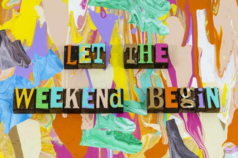 Let weekend begin great enjoy happy fun time. Off color typography holiday vacation trip friends family entertainment enjoyment royalty free stock photo