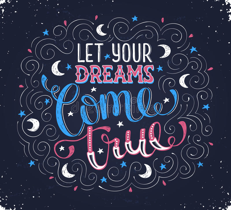 Let your dreams come true. Hand written inspirational quote about dream. Let your dreams come true. Motivational lettering with moons and stars on chalk board royalty free illustration