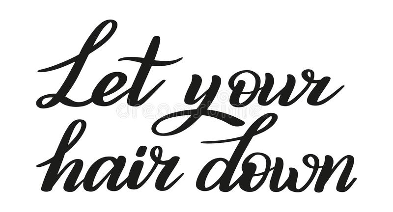 Let your hair down. Relax, have some fun. Brush pen lettering. Vector. royalty free illustration