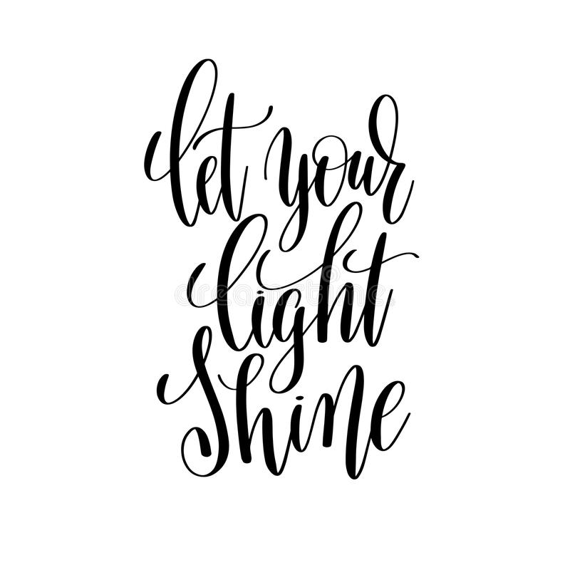 Let your light shine black and white hand written lettering. Positive quote, inspirational and motivational slogan, calligraphy vector illustration stock illustration