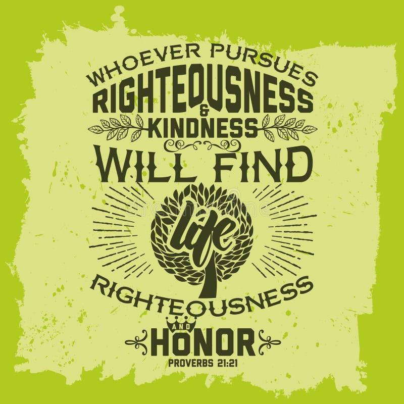 Letras de la biblia Christian Art Quienquiera persigue rectitud y la amabilidad encontrará vida, rectitud, y honor 21:2 de los pr ilustración del vector