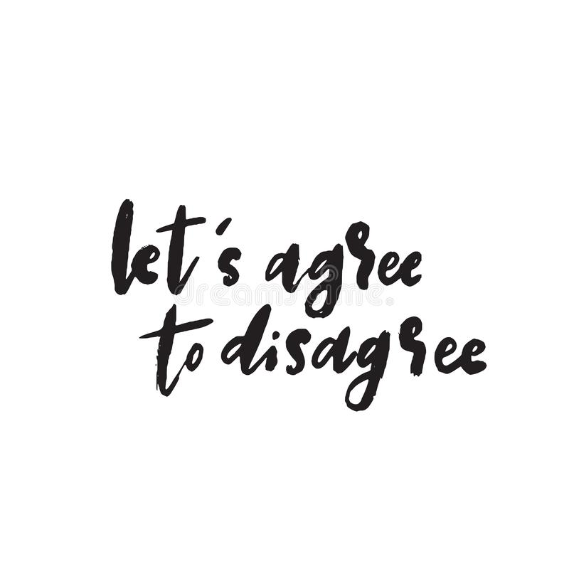 Lets agree to disagree. Wordplay. Funny quote. Vector royalty free illustration
