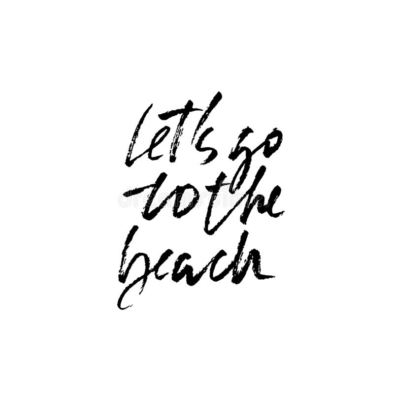 Lets go to the beach. Modern brush dry brush lettering. Calligraphy banner. Vector illustration. royalty free stock image