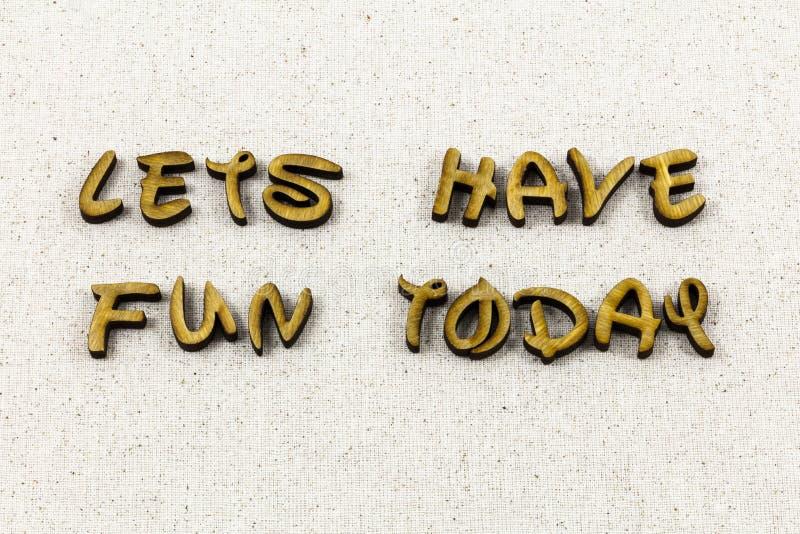 Lets tem o divertimento hoje feliz aprecia o tipo da tipografia fotos de stock royalty free