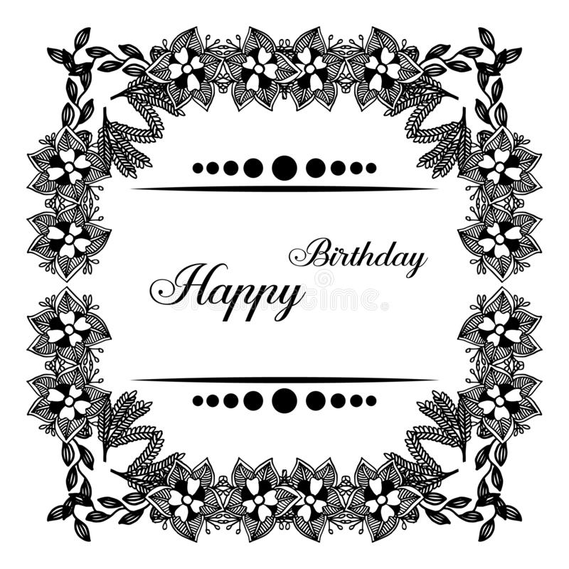 Lettering of happy birthday, shape of greeting card, with wallpaper beautiful of flower frame and various leaves. Vector. Illustration royalty free illustration